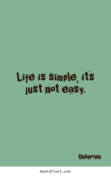 Life Quotes Life Is Simple It S Just Not Easy