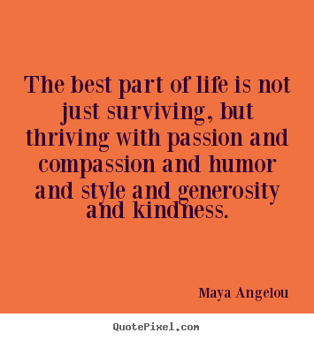 Create your own image quotes about life - The best part of life is not just surviving, but thriving with passion..