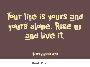 Quotes About Life Your Life Is Yours And Yours Alone Rise