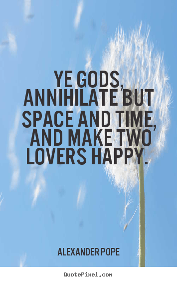Alexander Pope Picture Quotes Ye Gods Annihilate But