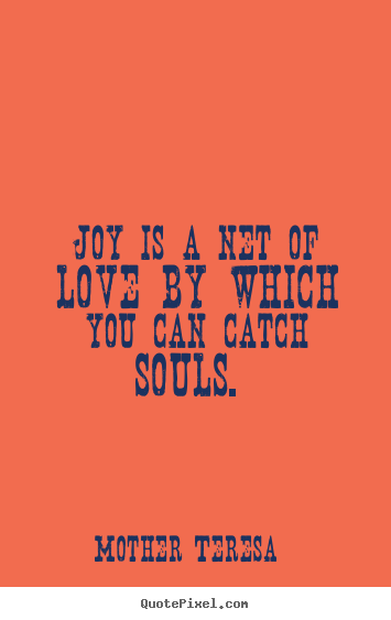 Mother Teresa Picture Sayings Joy Is A Net Of Love By