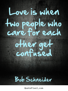 Bob Schneider picture quotes   Love is when two people who care for     Love is when two people who care for each other get confused Bob Schneider  best love