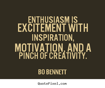 Enthusiasm Is Excitement With Inspiration Bo Bennett