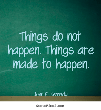 Motivational Quote Things Do Not Happen Things Are Made