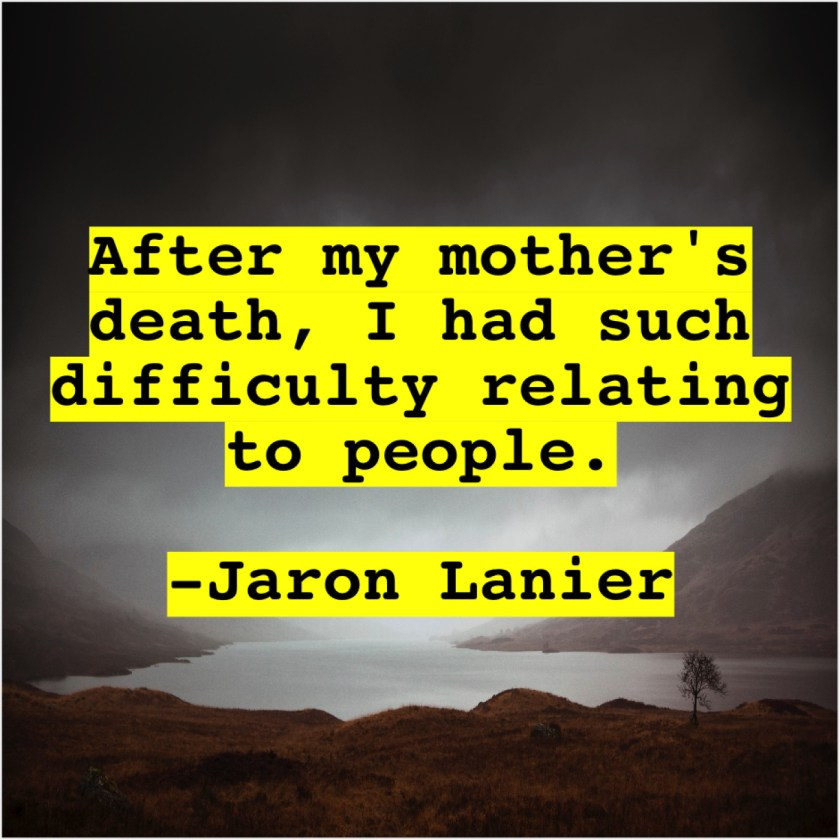 Jaron Lanier – After my mother's death, I… – Quote Pals