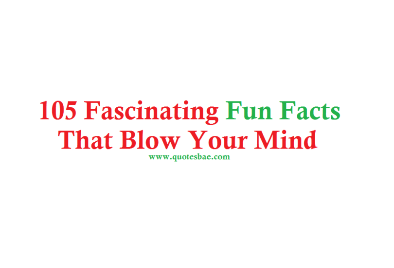 105 Fascinating Fun Facts That Blow Your Mind