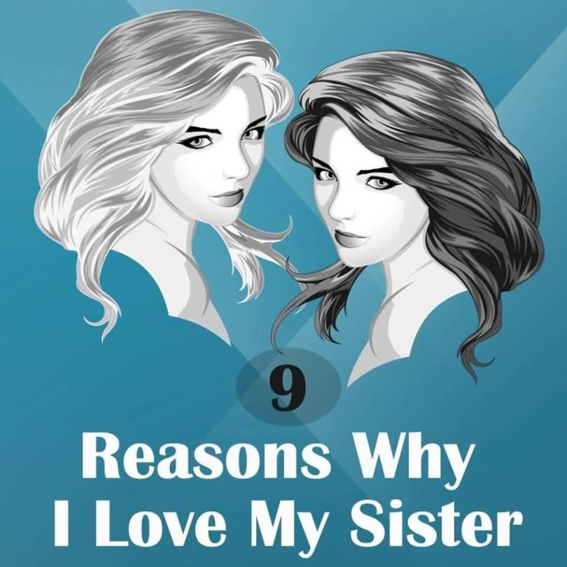 9 Reasons Why I Love My Sister 1