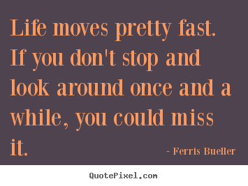 Ferris Bueller Life Moves Pretty Fast Quote Adorable Ferris Bueller Life Moves Pretty Fast Quote 17  Quotesbae
