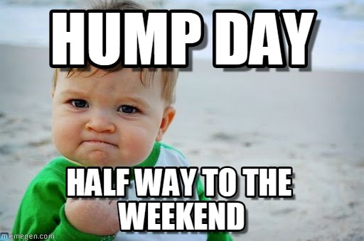 Hump Day Half Way To The Weekend