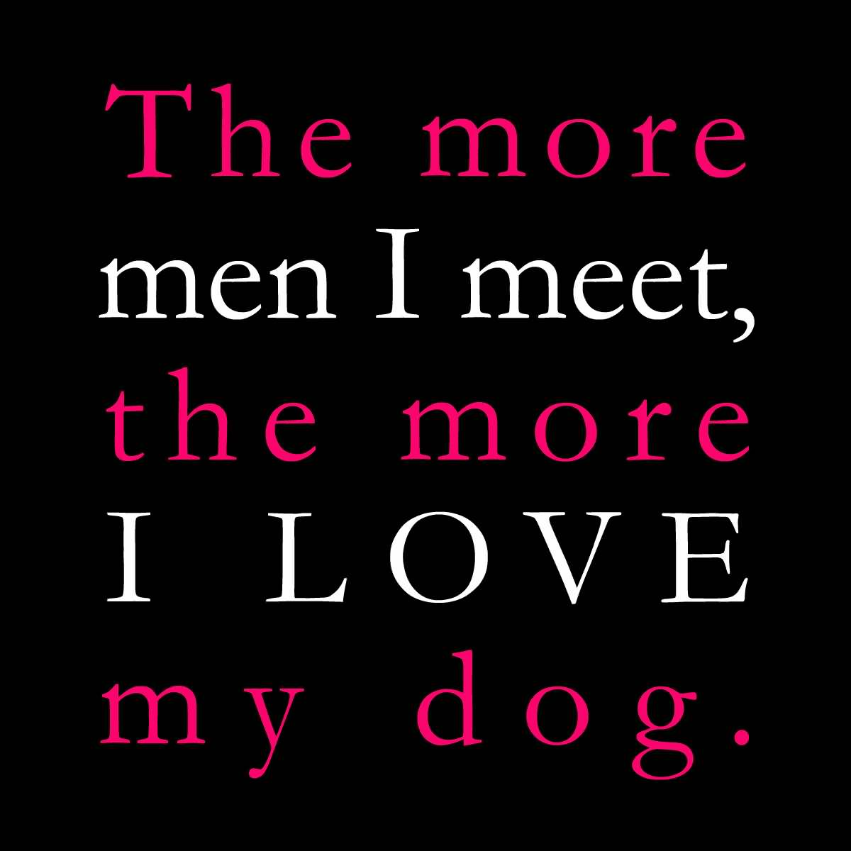 I Love My Dog Quotes Interesting I Love My Dog Quotes 04  Quotesbae