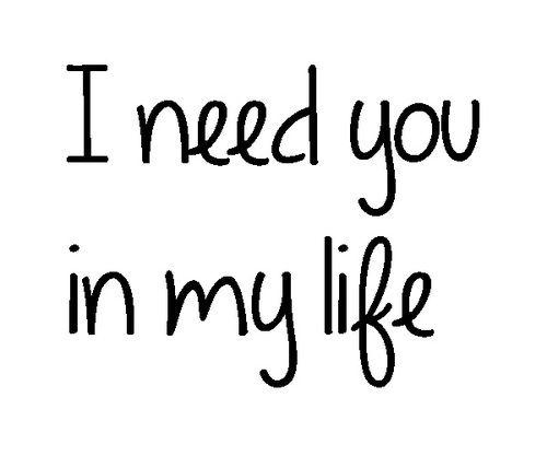 Why I Need You In My Life Quotes Interesting I Need You In My Life Quotes 15  Quotesbae