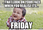 That Look On Your Face When You Realise Its Friday