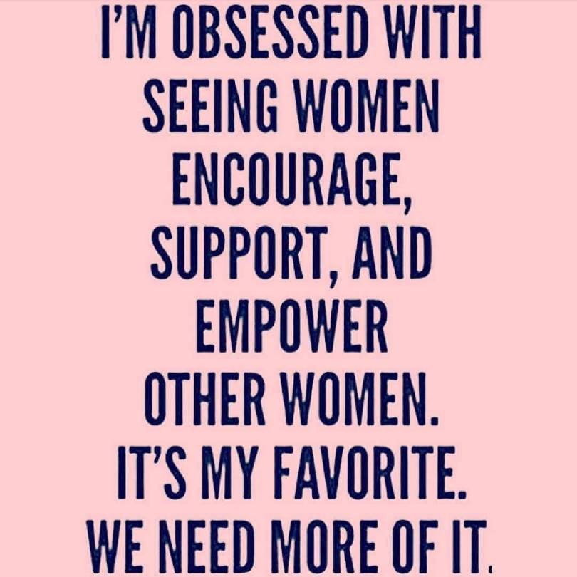I'm Obsessed With Seeing Women Encourage Support, And Empower Other Women. It's My Favorite We Need More Of It