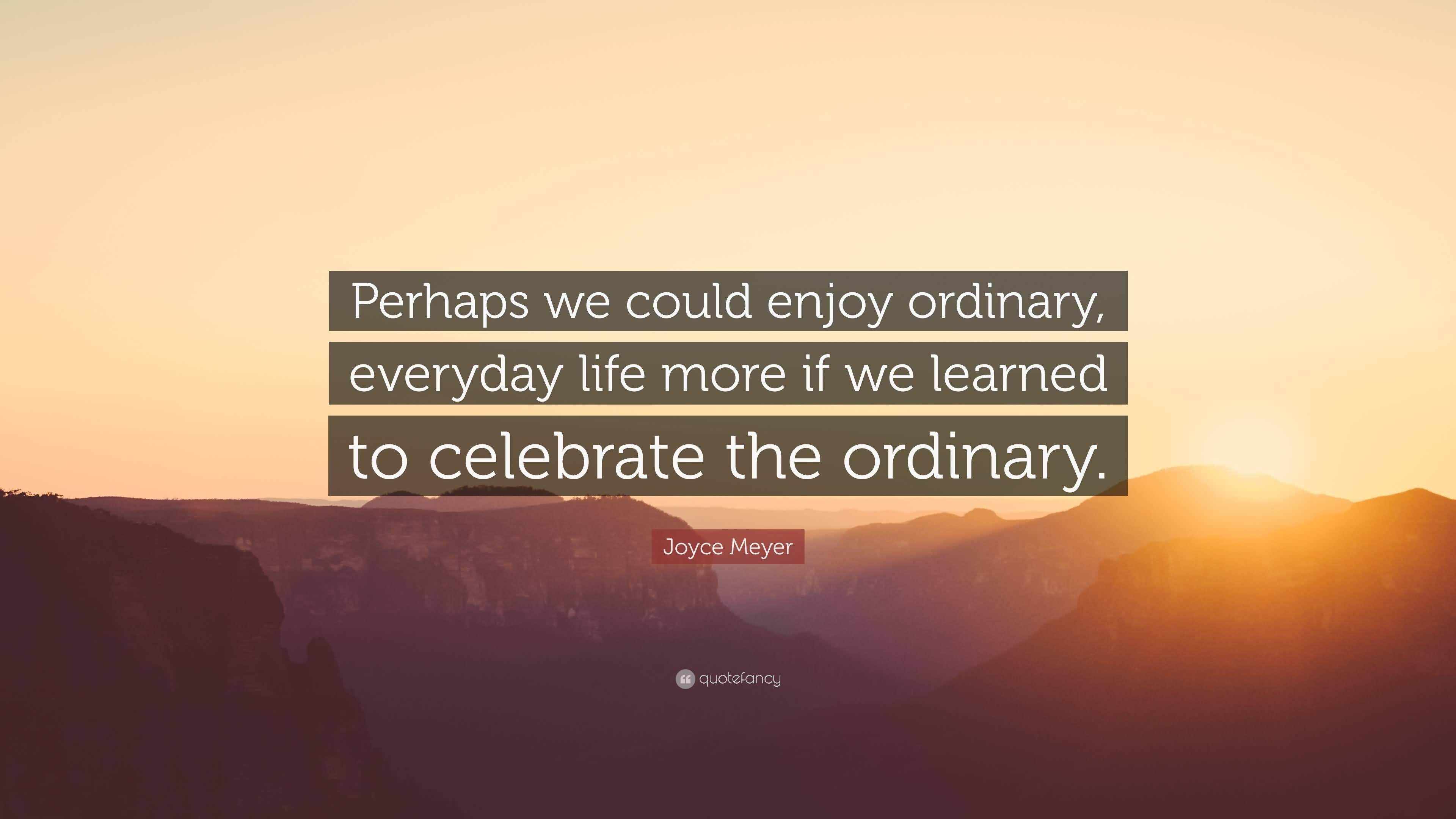 Everyday Quotes Joyce Meyer Enjoying Everyday Life Quotes 08  Quotesbae
