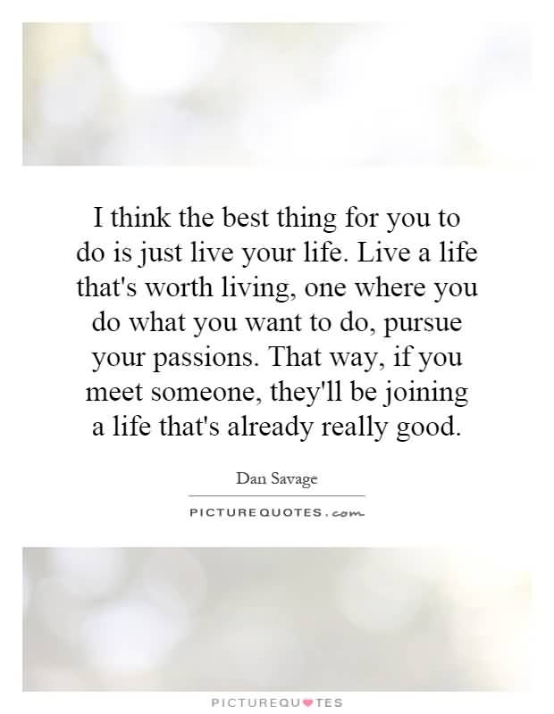 Just Live Life Quotes Prepossessing 20 Just Live Life Quotes Sayings Images And Photos  Quotesbae