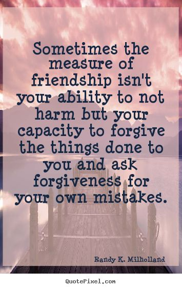 Quotes About Friendship And Forgiveness Simple Quotes About Friendship And Forgiveness 01  Quotesbae