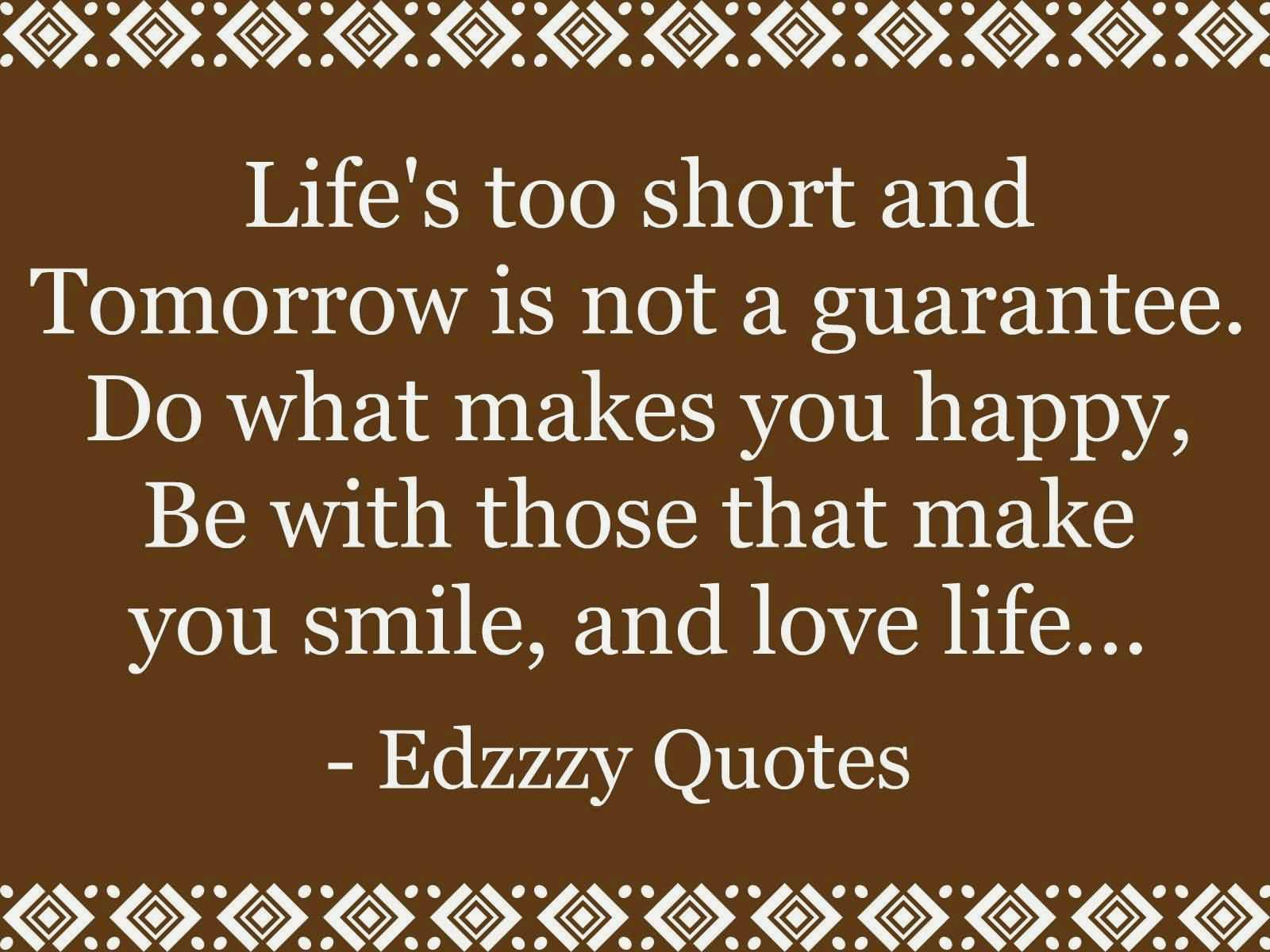 Short Quotes About Being Happy Quotes About Life Being Short 09  Quotesbae