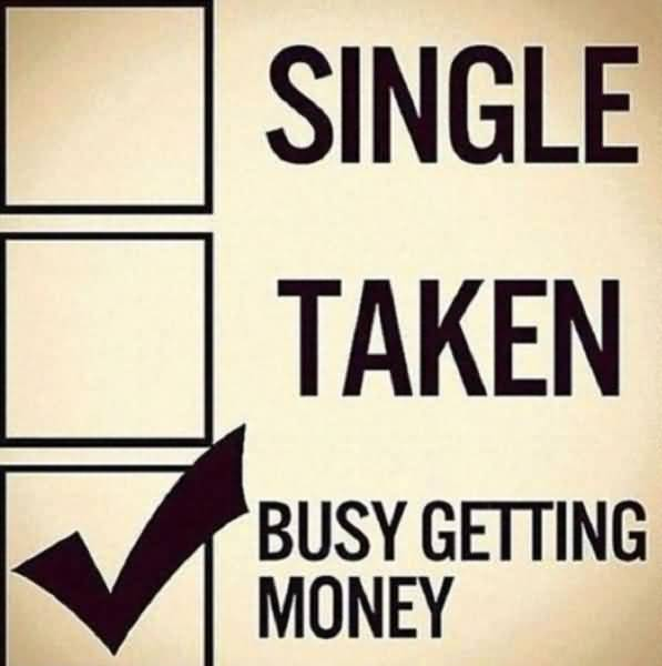 Single Taken Busy Getting Money