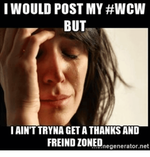 I Would Post My #WCW But I Ain't Tryna Get A Thanks And Friend Zoned