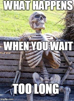 Waiting Skeleton Meme Funny Image Photo Joke 02