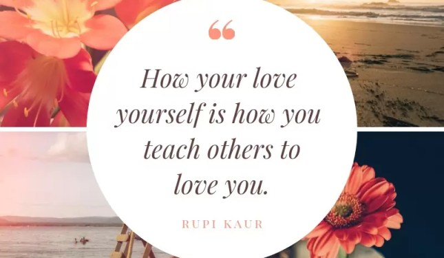 how you love yourself is how you teach others to love you by rupi kaur