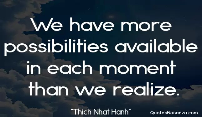 we have more possibilities available in each moment than we realize
