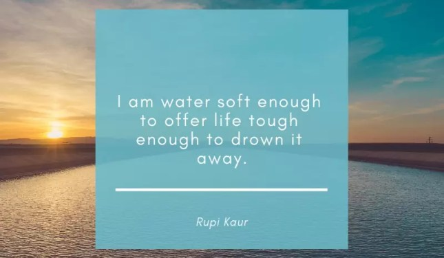 i am water soft enough to offer life tough enough to drown it away