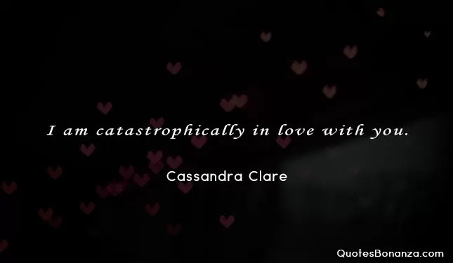 im catastrophically in love with you - cassandra clare quote