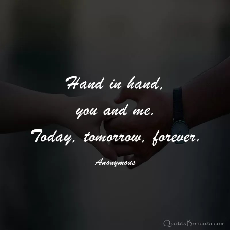 hand in hand you and me today tomorrow forever love quote