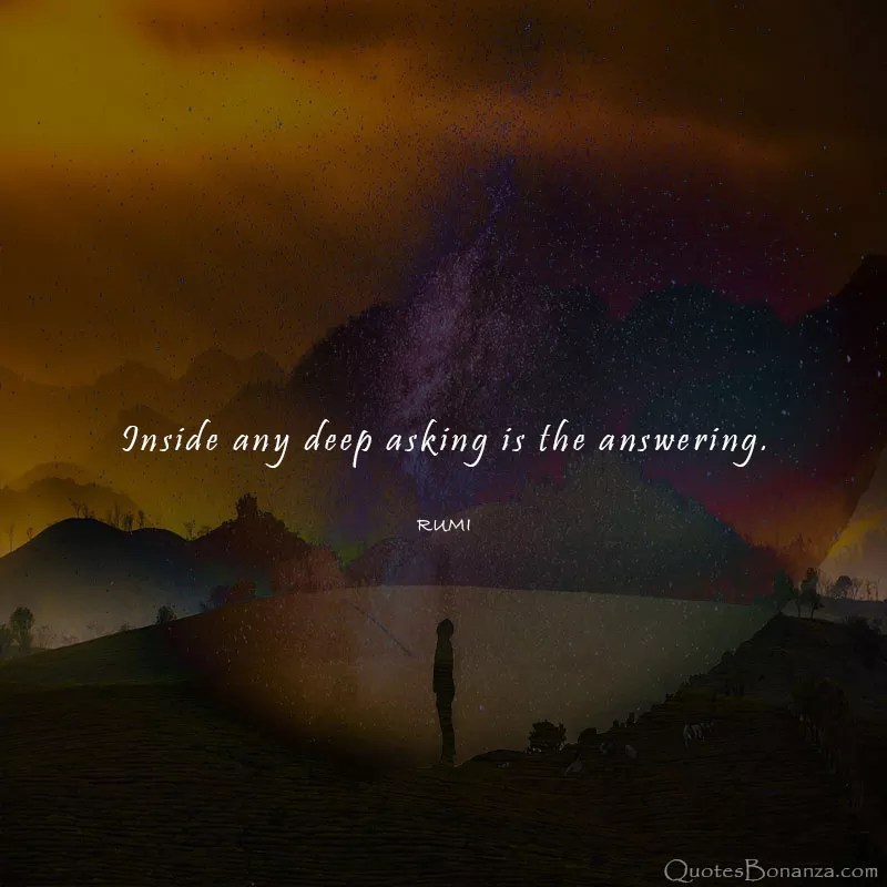inside-any-deep-asking-is-the-answering-quotes-by-rumi