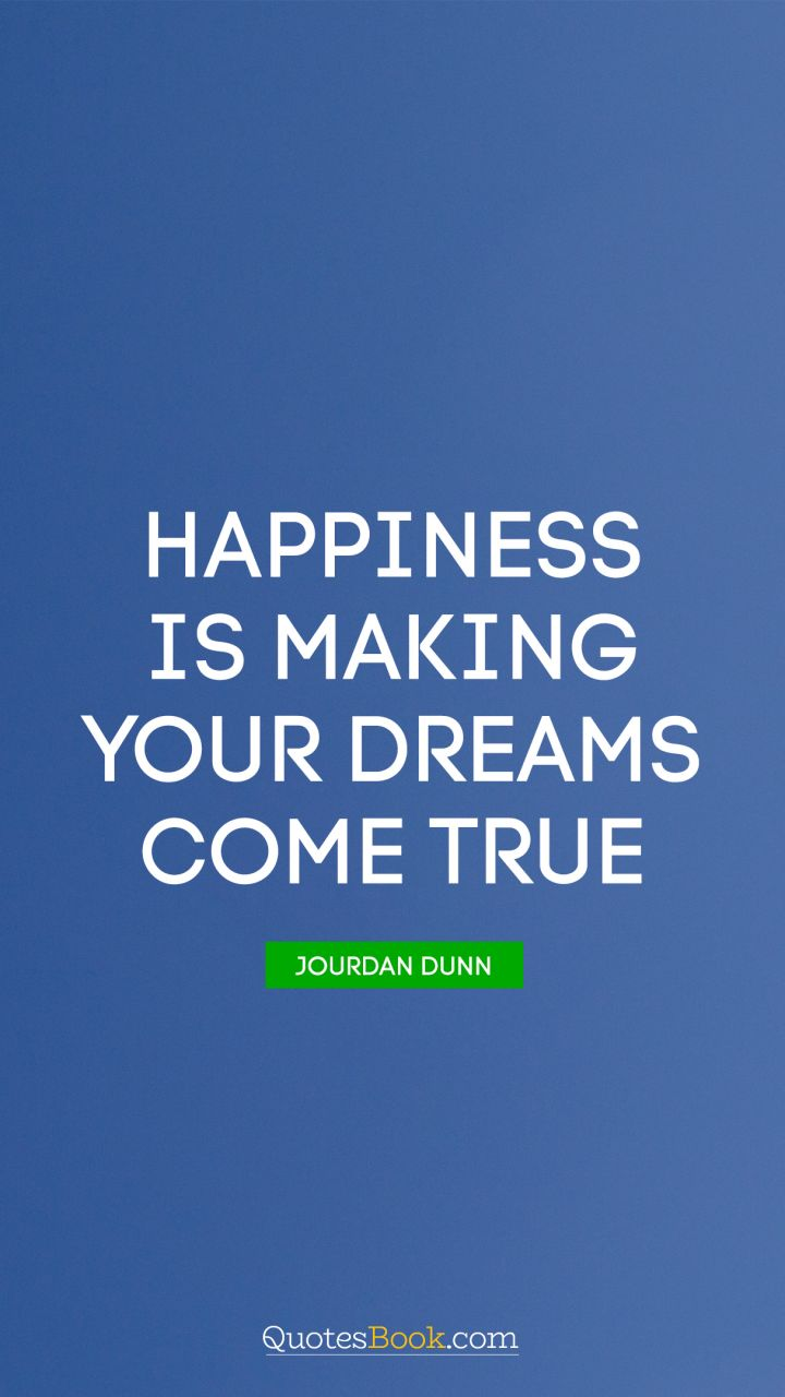 Happiness Is Making Your Dreams Come True Quote By Jourdan Dunn Page 24 Quotesbook