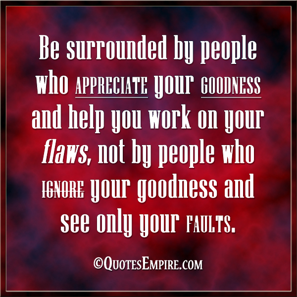 Be Surrounded By People Who Appreciate
