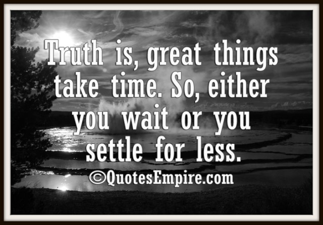 Great Things Take Time Quotes Empire