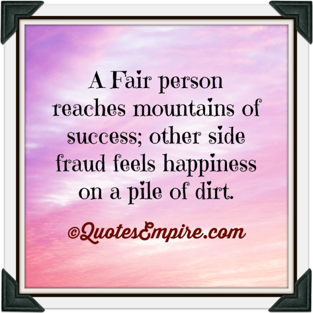 A Fair person reaches mountains of success; other side fraud feels happiness on a pile of dirt.