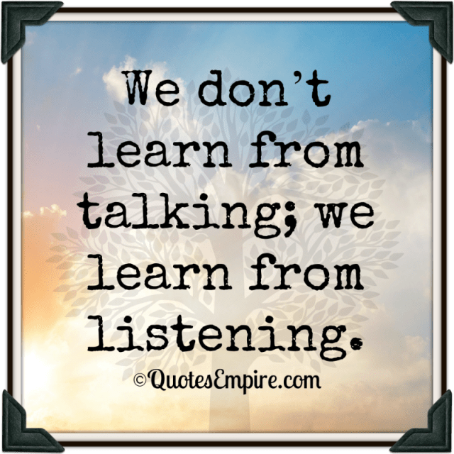 We learn from listening - Quotes Empire