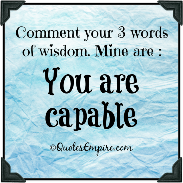 """What are your 3-Words of wisdom? Mine are """"YOU ARE CAPABLE""""!"""