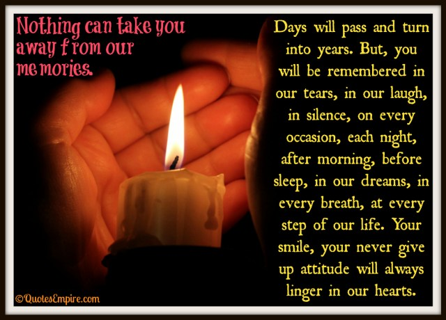 In The Memories Of Our Loved Ones Nothing Can Take You Away From