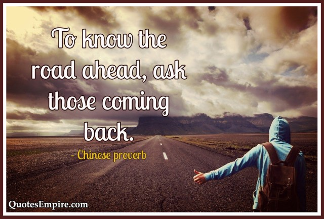 To know the road ahead, ask those coming back