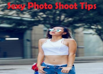 Sexy Photo Shoot Tips To Prepare For A Glamorous And Hot Pic_Quotes Networks