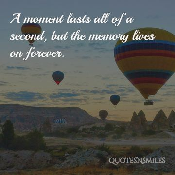 6.moment lasts a sencond memories picture quote