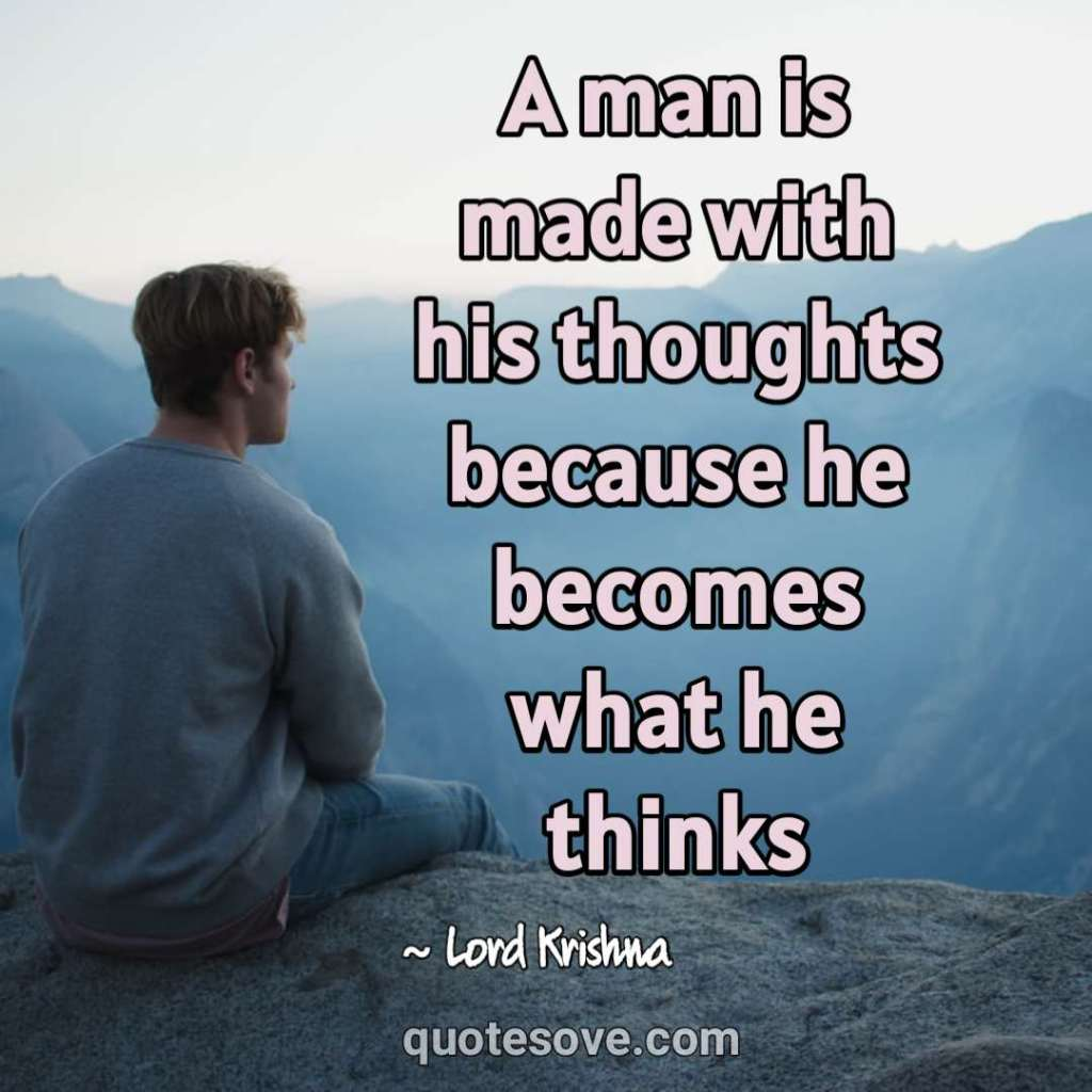 A man is made with his thoughts because he becomes what he thinks. Lord krishan quotes