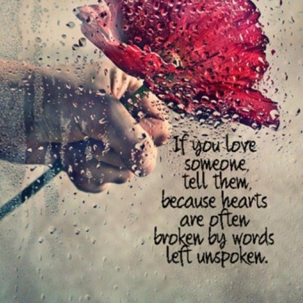 If You Love Someone, Tell Them, Because Hearts Are Often Broken by Words Left Unspoken ~ Love Quote