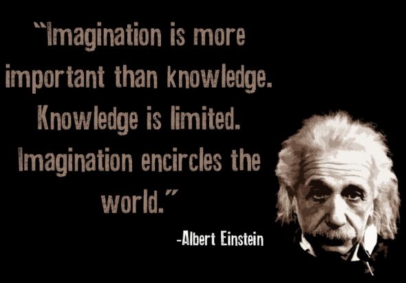 """Imagination Is More Important Than Knowledge.Knowledge.Knowledge Is Limited.Imagination Encircles the World"" ~ Imagination Quote"
