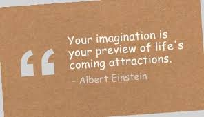 Your Imagination Your Preview of Life's Coming Attractions ~ Imagination Quote