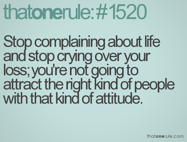 stop-complaining-about-life-and-stop-crying-over-your-loss-youre-not-going-to-attract-the-right-kind-of-people-with-that-kind-of-attitude.png (620×470)