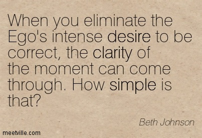 https://i2.wp.com/quotespictures.com/wp-content/uploads/2015/02/fine-clarity-quotes-by-beth-johnson-when-you-eliminate-the-egos-intense-desire-to-be-correct-the-clarity-of-the-moment-can-come-through-how-simple-is-that.jpg