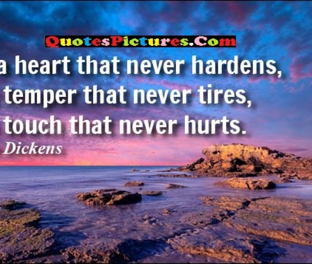 Cute Selfish Quote Have A Heart That Never Hardens And A Temper That Never