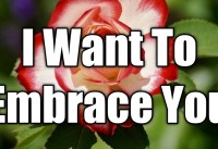 I Want To Embrace You Love Quotes