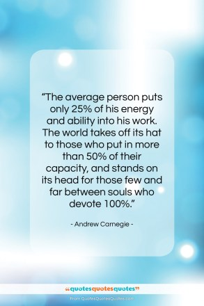 """Andrew Carnegie quote: """"The average person puts only 25% of…""""- at QuotesQuotesQuotes.com"""