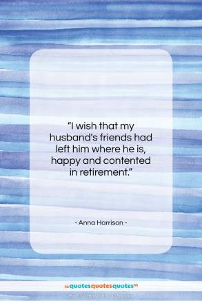 """Anna Harrison quote: """"I wish that my husband's friends had…""""- at QuotesQuotesQuotes.com"""